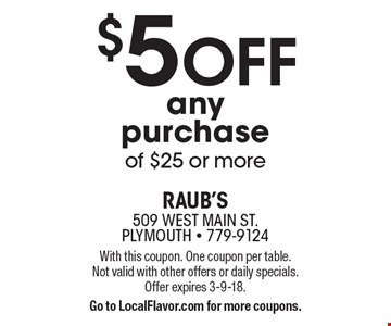 $5 OFF any purchase of $25 or more. With this coupon. One coupon per table. Not valid with other offers or daily specials. Offer expires 3-9-18. Go to LocalFlavor.com for more coupons.