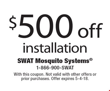 $500 off installation. With this coupon. Not valid with other offers or  prior purchases. Offer expires 5-4-18.