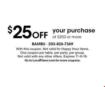 $25 Off your purchase of $200 or more. With this coupon. Not valid for Happy Hour items. One coupon per table, per party, per group. Not valid with any other offers. Expires 11-9-18. Go to LocalFlavor.com for more coupons.
