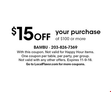 $15 Off your purchase of $100 or more. With this coupon. Not valid for Happy Hour items. One coupon per table, per party, per group. Not valid with any other offers. Expires 11-9-18. Go to LocalFlavor.com for more coupons.