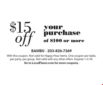 $15 off your purchase of $100 or more. With this coupon. Not valid for Happy Hour items. One coupon per table, per party, per group. Not valid with any other offers. Expires 1-4-19.Go to LocalFlavor.com for more coupons.