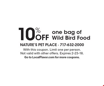 10% off one bag of Wild Bird Food. With this coupon. Limit one per person. Not valid with other offers. Expires 2-23-18. Go to LocalFlavor.com for more coupons.