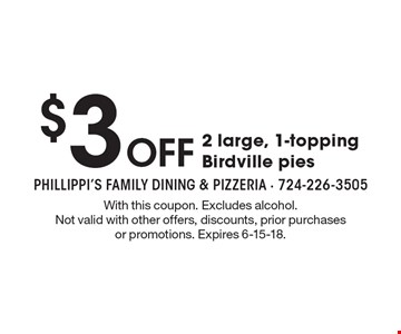 $3 Off 2 large, 1-topping Birdville pies. With this coupon. Excludes alcohol. Not valid with other offers, discounts, prior purchases or promotions. Expires 6-15-18.
