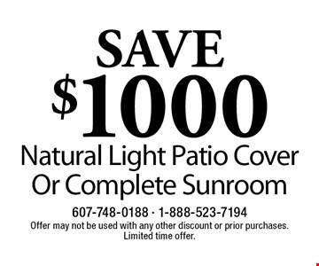 SAVE $1000 Natural Light Patio CoverOr Complete Sunroom. Offer may not be used with any other discount or prior purchases. Limited time offer.
