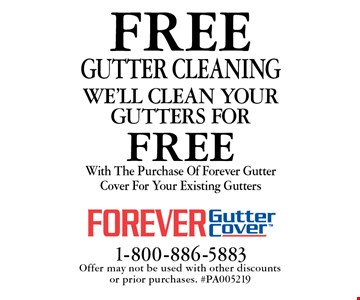 FREE GUTTER CLEANING With The Purchase Of Forever Gutter Cover For Your Existing Gutters. Offer may not be used with other discounts or prior purchases. #PA005219