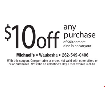 $10 off any purchase of $60 or more, dine in or carryout. With this coupon. One per table or order. Not valid with other offers or prior purchases. Not valid on Valentine's Day. Offer expires 3-9-18.