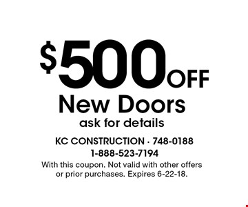 $500 Off New Doors. Ask for details. With this coupon. Not valid with other offers or prior purchases. Expires 6-22-18.