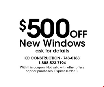 $500 Off New Windows. Ask for details. With this coupon. Not valid with other offers or prior purchases. Expires 6-22-18.