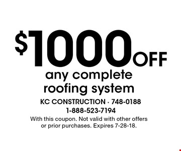 $1000 Off any complete roofing system. With this coupon. Not valid with other offers or prior purchases. Expires 7-28-18.