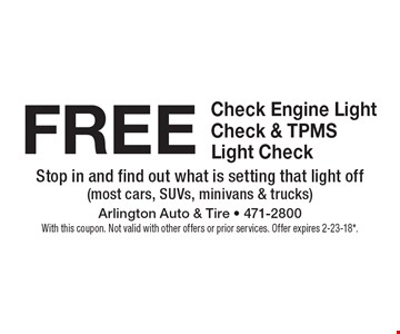 FREE Check Engine Light Check & TPMS Light Check. Stop in and find out what is setting that light off (most cars, SUVs, minivans & trucks). With this coupon. Not valid with other offers or prior services. Offer expires 2-23-18*.