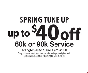 Spring Tune Up. Up to $40 off 60k or 90k Service. Coupon covers most cars, suv, truck including some hybrid and Tesla service. See store for estimate. Exp. 2-23-18.