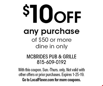 $10 OFF any purchase of $50 or more dine in only. With this coupon. Sun.-Thurs. only. Not valid with other offers or prior purchases. Expires 1-25-19. Go to LocalFlavor.com for more coupons.