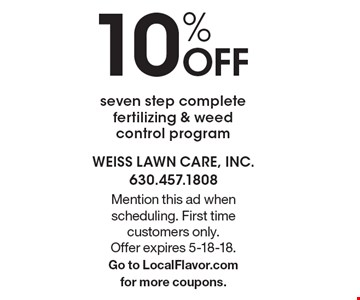 10% OFF seven step complete fertilizing & weed control program . Mention this ad when scheduling. First time customers only. Offer expires 5-18-18. Go to LocalFlavor.com for more coupons.