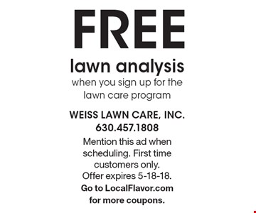 FREE lawn analysis when you sign up for the lawn care program. Mention this ad when scheduling. First time customers only. Offer expires 5-18-18. Go to LocalFlavor.com for more coupons.
