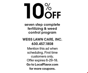10% OFF seven step completefertilizing & weedcontrol program . Mention this ad when scheduling. First time customers only. Offer expires 6-29-18. Go to LocalFlavor.com for more coupons.