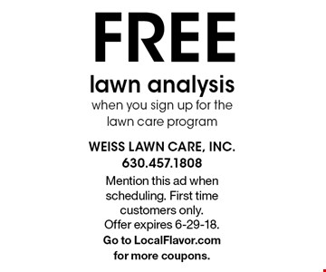 FREE lawn analysis when you sign up for the lawn care program. Mention this ad when scheduling. First time customers only. Offer expires 6-29-18. Go to LocalFlavor.com for more coupons.