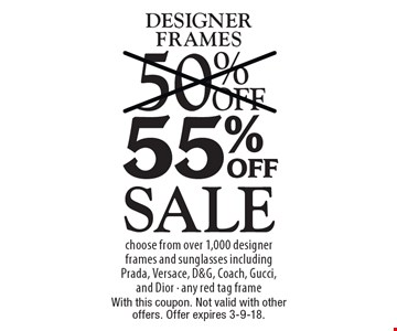 Sale 55% off designer frames choose from over 1,000 designer frames and sunglasses including Prada, Versace, D&G, Coach, Gucci, and Dior - any red tag frame. With this coupon. Not valid with other offers. Offer expires 3-9-18.