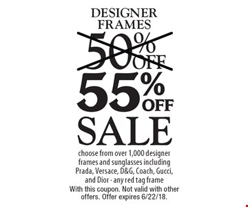 Sale 55% off designer frames. Choose from over 1,000 designer frames and sunglasses including Prada, Versace, D&G, Coach, Gucci, and Dior - any red tag frame. With this coupon. Not valid with other offers. Offer expires 6/22/18.