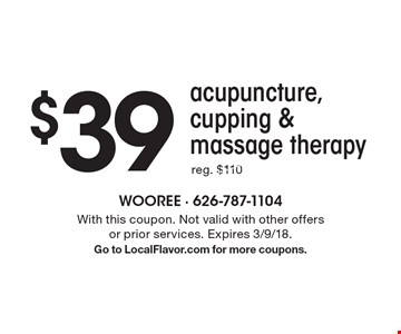 $39 acupuncture, cupping & massage therapy. With this coupon. Not valid with other offers or prior services. Expires 3/9/18. Go to LocalFlavor.com for more coupons.