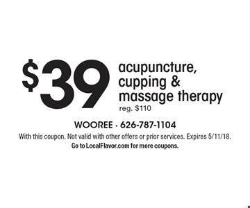 $39 acupuncture, cupping & massage therapy. Reg. $110. With this coupon. Not valid with other offers or prior services. Expires 5/11/18. Go to LocalFlavor.com for more coupons.