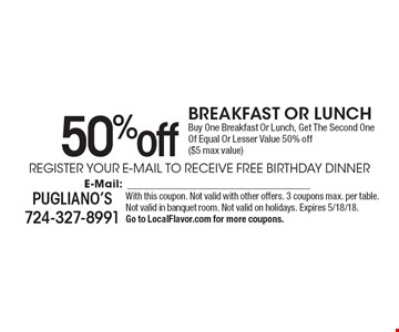 50%off Breakfast Or Lunch Buy One Breakfast Or Lunch, Get The Second One Of Equal Or Lesser Value 50% off ($5 max value). With this coupon. Not valid with other offers. 3 coupons max. per table. Not valid in banquet room. Not valid on holidays. Expires 5/18/18. Go to LocalFlavor.com for more coupons.