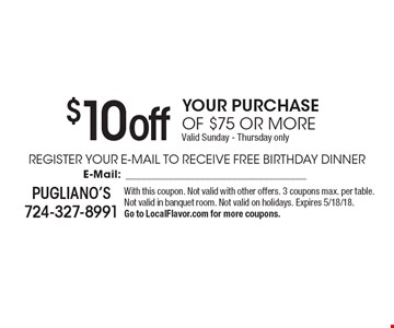 $10 off your purchase of $75 or more. Valid Sunday - Thursday only. With this coupon. Not valid with other offers. 3 coupons max. per table. Not valid in banquet room. Not valid on holidays. Expires 5/18/18. Go to LocalFlavor.com for more coupons.