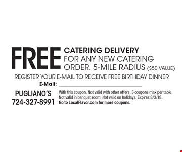 Free catering delivery. For any new catering order. 5-mile radius ($50 Value). With this coupon. Not valid with other offers. 3 coupons max per table. Not valid in banquet room. Not valid on holidays. Expires 8/3/18. Go to LocalFlavor.com for more coupons.