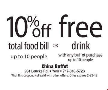 10% off free total food bill drink up to 10 people with any buffet purchase up to 10 people. With this coupon. Not valid with other offers. Offer expires 2-23-18.