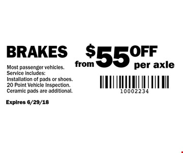 from $55 OFF per axle Brakes. Most passenger vehicles. Service includes: Installation of pads or shoes. 20 Point Vehicle Inspection. Ceramic pads are additional. Expires 6/29/18.