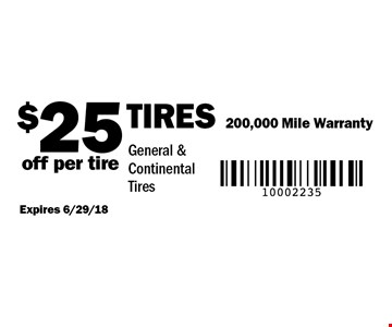 $25 off per tire Tires 200,000 Mile Warranty General & Continental Tires. Expires 6/29/18