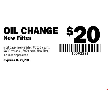 $20 Oil Change New Filter. Most passenger vehicles. Up to 5 quarts 5W30 motor oil, 5w20 extra. New filter. Includes disposal fee. Expires 6/29/18.