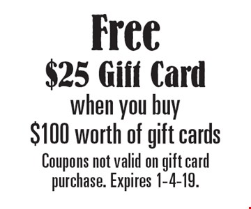Free $25 Gift Card when you buy $100 worth of gift cards. Coupons not valid on gift card purchase. Expires 1-4-19.