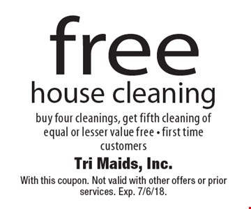 free house cleaning buy four cleanings, get fifth cleaning of equal or lesser value free - first time customers. With this coupon. Not valid with other offers or prior services. Exp. 7/6/18.