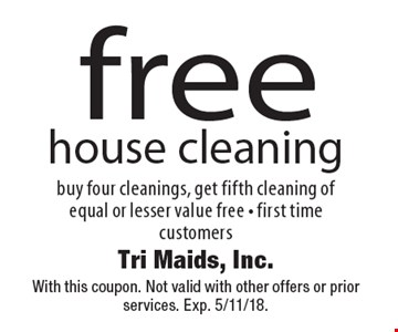 free house cleaning buy four cleanings, get fifth cleaning of equal or lesser value free - first time customers. With this coupon. Not valid with other offers or prior services. Exp. 5/11/18.