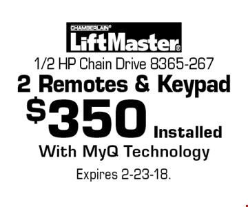 $350 Installed 1/2 HP Chain Drive 8365-2672 Remotes & Keypad With MyQ Technology. Expires 2-23-18.
