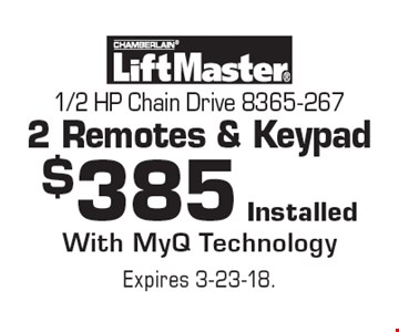 $385 Installed 1/2 HP Chain Drive 8365-2672 Remotes & Keypad With MyQ Technology. Expires 3-23-18.