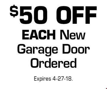 $50 OFF EACH New Garage Door Ordered. Expires 4-27-18.