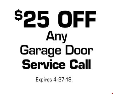 $25 OFF Any Garage Door Service Call. Expires 4-27-18.