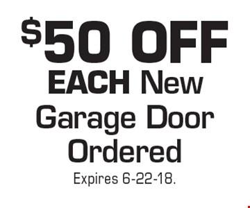 $50 OFF EACH New Garage Door Ordered. Expires 6-22-18.