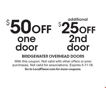 $50 off one door and additional $25 off 2nd door. With this coupon. Not valid with other offers or prior purchases. Not valid for associations. Expires 5-11-18.Go to LocalFlavor.com for more coupons.