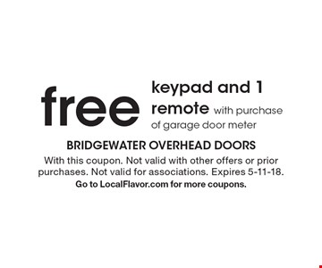 Free keypad and 1 remote with purchase of garage door meter. With this coupon. Not valid with other offers or prior purchases. Not valid for associations. Expires 5-11-18.Go to LocalFlavor.com for more coupons.