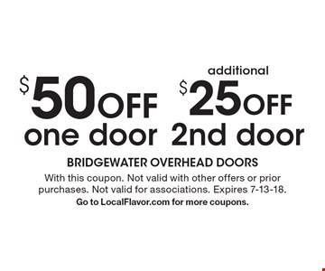 $25 Off additional 2nd door. $50 Off one door. With this coupon. Not valid with other offers or prior purchases. Not valid for associations. Expires 7-13-18. Go to LocalFlavor.com for more coupons.