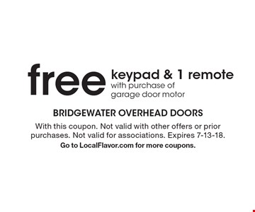 Free keypad & 1 remote with purchase of garage door motor. With this coupon. Not valid with other offers or prior purchases. Not valid for associations. Expires 7-13-18. Go to LocalFlavor.com for more coupons.