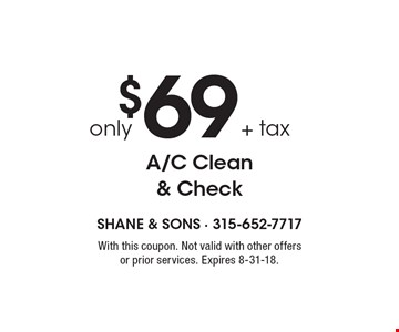Only $69 + tax A/C clean & check. With this coupon. Not valid with other offers or prior services. Expires 8-31-18.