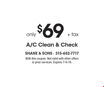 Only $69 + tax A/C clean & check. With this coupon. Not valid with other offers or prior services. Expires 7-6-18.