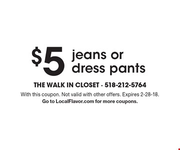$5 jeans or dress pants. With this coupon. Not valid with other offers. Expires 2-28-18. Go to LocalFlavor.com for more coupons.