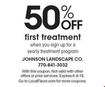 50% OFF first treatment when you sign up for a yearly treatment program. With this coupon. Not valid with other offers or prior services. Expires 6-8-18. Go to LocalFlavor.com for more coupons.