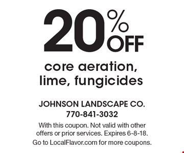20% OFF core aeration, lime, fungicides. With this coupon. Not valid with other offers or prior services. Expires 6-8-18. Go to LocalFlavor.com for more coupons.