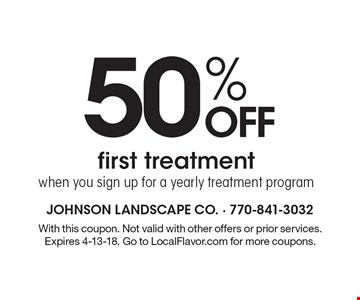 50% OFF first treatment when you sign up for a yearly treatment program. With this coupon. Not valid with other offers or prior services. Expires 4-13-18. Go to LocalFlavor.com for more coupons.