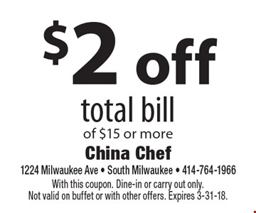 $2 off total bill of $15 or more. With this coupon. Dine-in or carry out only. Not valid on buffet or with other offers. Expires 3-9-18.